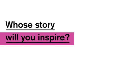 Whose story will you inspire?